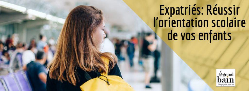 Expatriés : réussir l'orientation scolaire de vos enfants