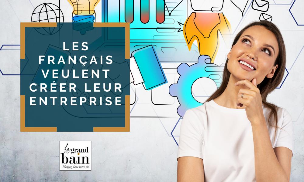 Les français veulent créer leur entreprise