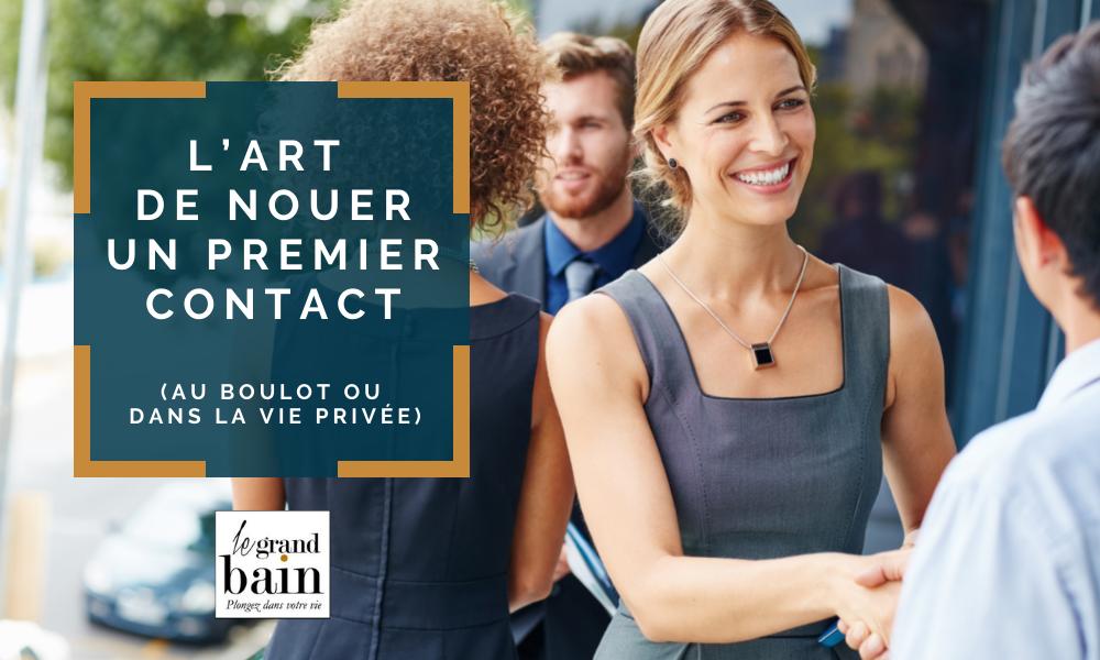 L'Art de nouer un premier contact (au boulot ou dans la vie privée)